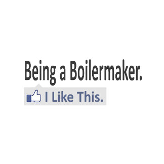 Being a Boilermaker ... I Like This