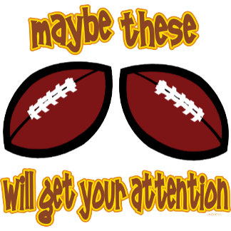 Maybe THESE will get your attention. Footballs