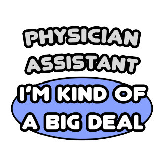 Physician Assistant...Kind of a Big Deal