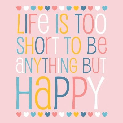 Life's Short Be Happy Bright