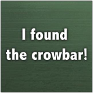 I found the crowbar!