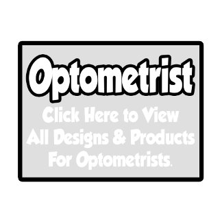 Optometrist Shirts, Gifts and Apparel