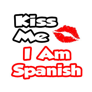 Kiss Me...I Am Spanish