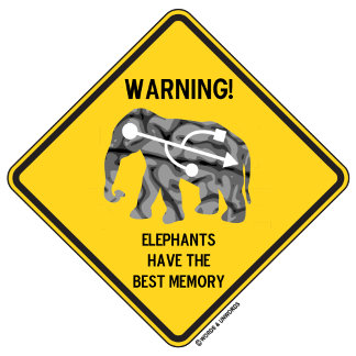 Warning! Elephants Have The Best Memory Sign