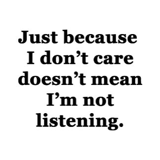 Just Because I Don't Care...