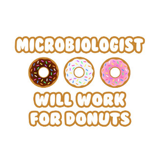 Microbiologist .. Will Work For Donuts