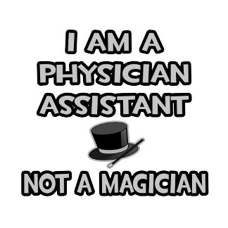 Physician Assistant ... Not A Magician