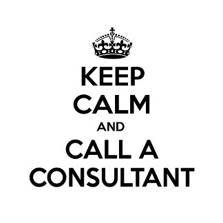 Keep Calm and Call a Consultant