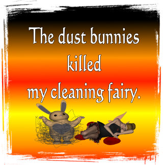 Dust bunnies killed my cleaning fairy funny graphi