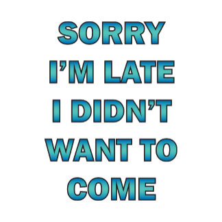 Sorry, I'm Late