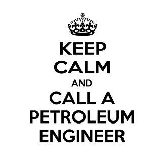 Keep Calm and Call a Petroleum Engineer