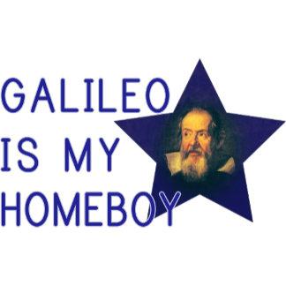 Galileo is my Homeboy