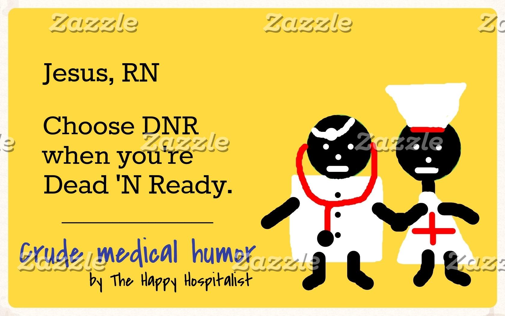 Jesus, RN.  Choose DNR when you're Dead 'N Ready..