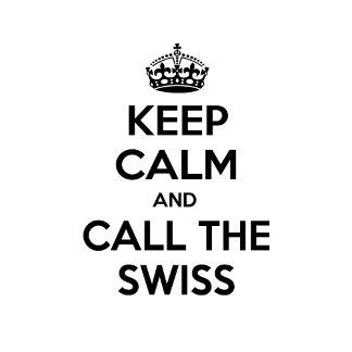 Keep Calm and Call the Swiss