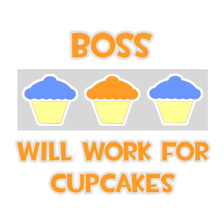 Boss ... Will Work For Cupcakes