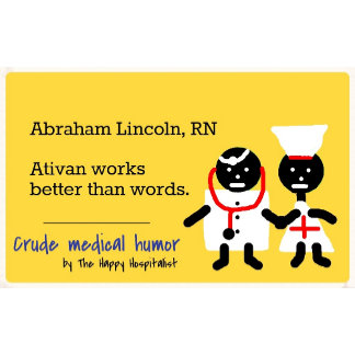 Abraham Lincoln, RN.  Ativan works better than...