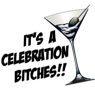 It's A Celebration Bitches!