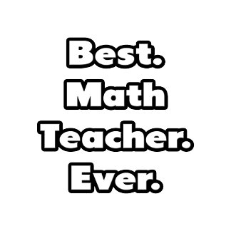 Best. Math Teacher. Ever.