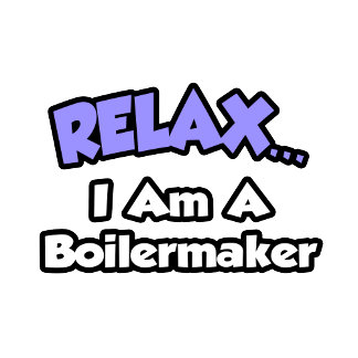 Relax ... I Am A Boilermaker