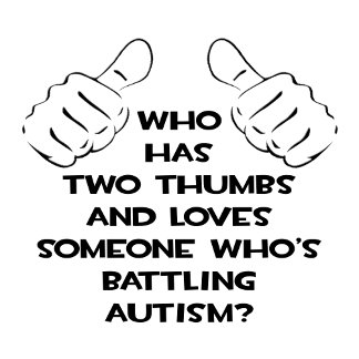 Two Thumbs and Loves Someone Battling Autism