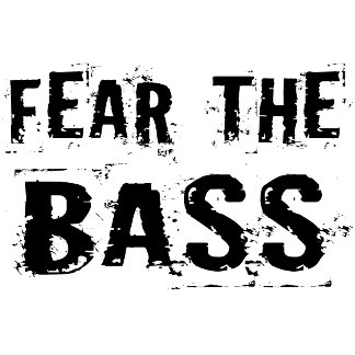 Fear The Bass Player T Shirts and Hoodies