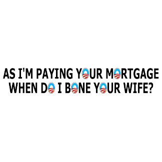 """I'm paying your mortgage"" bumper stickers"