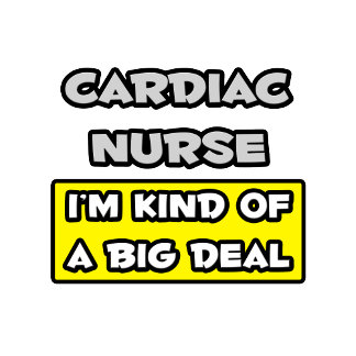 Cardiac Nurse .. I'm Kind of a Big Deal