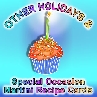 OTHER HOLIDAYS - SPECIAL OCCASION MARTINI RECIPES