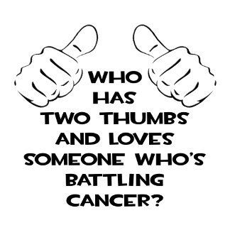 Two Thumbs and Loves Someone Battling Cancer