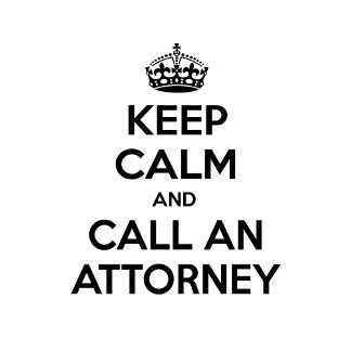 Keep Calm and Call an Attorney