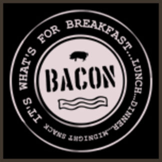 Bacon It's What's for Breakfast Lunch Dinner