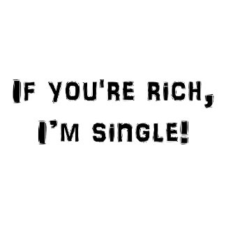 If You're Rich, I'm Single
