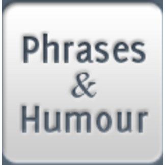Phrases & Humour