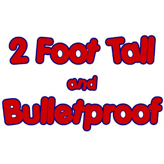 2 Foot Tall and Bullet proof t-shirts for kids