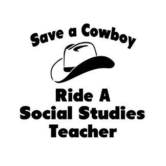 Save a Cowboy .. Ride a Social Studies Teacher