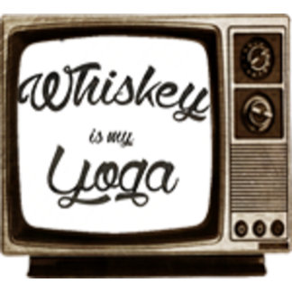 Whiskey is my yoga