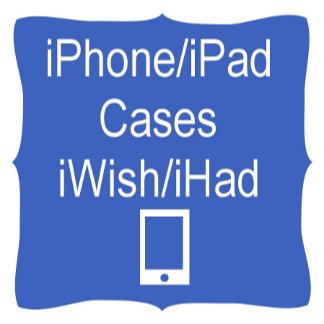 iPhone/iPad Cases iWish/iHad