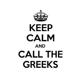 Keep Calm and Call The Greeks