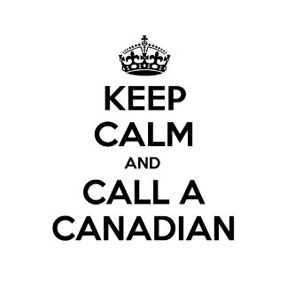 Keep Calm and Call a Canadian