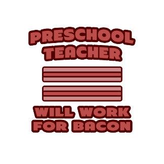 Preschool Teacher .. Will Work For Bacon