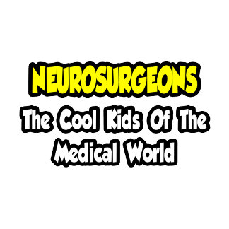 Neurosurgeons ... Cool Kids of Medical World