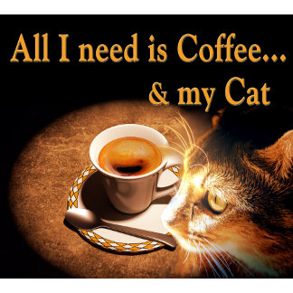 All I Need Is Coffee & My Cat