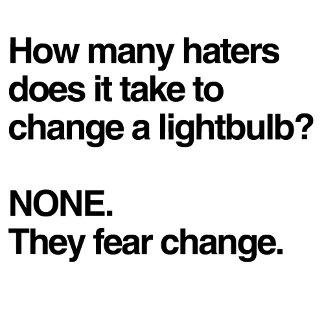 HATERS FEAR CHANGE
