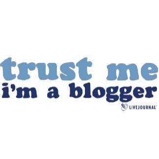 Trust Me, I'm a Blogger