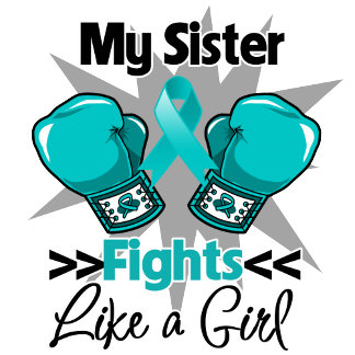 My Sister Fights Like a Girl Ovarian Cancer