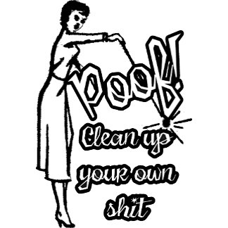 POOF! Clean Up Your Own Shit B&W