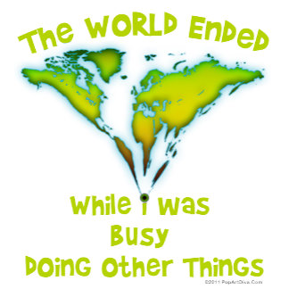 The World Ended When I Was Busy Doing Other Things