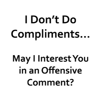 I Don't Do Compliments...
