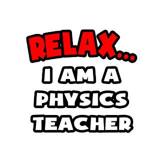 Relax ... I Am A Physics Teacher