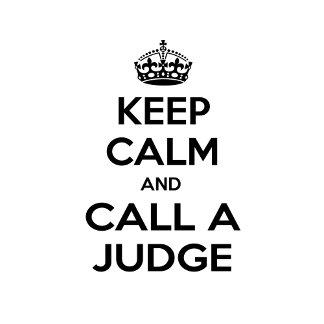 Keep Calm and Call a Judge